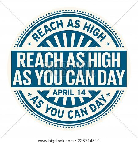 Reach As High As You Can Day, April 14, Rubber Stamp, Vector Illustration