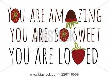 You Are Amazing.   You Are So Sweet. You Are Lovedmodern Calligraphic Style.hand Lettering And Custo