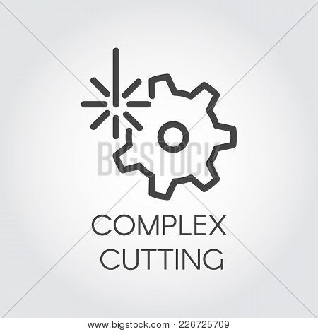 Complex Cutting Concept Icon Drawing In Outline Style. Abstract Laser Beam And Gear Label. Graphic W