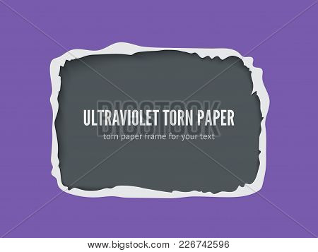 Torn Paper Frame For Text, Realistic Vector Ultraviolet Paper With Hole And Ripped Edges