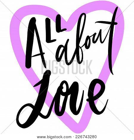 All About Love.hand Lettering About Love Illustration For Your Design.