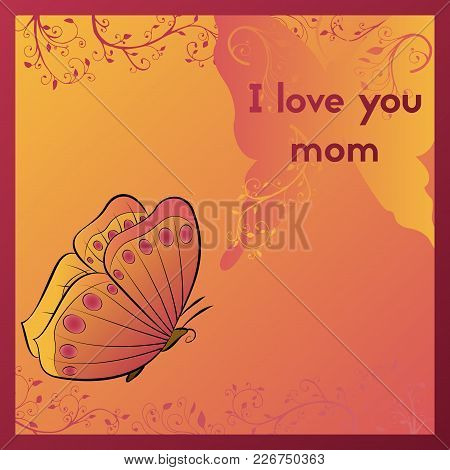 I Love You Mom. Greeting Card For Mother's Day. Orange Postcard With Butterfly.