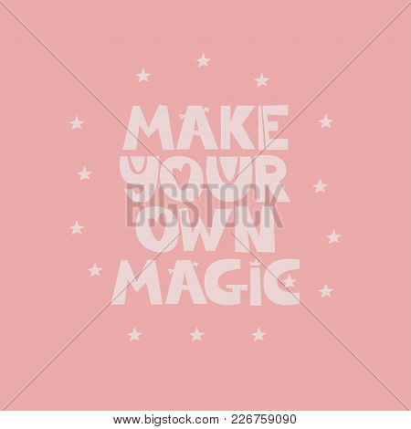 Make Your Own Magic. Hand Drawn Style Typography Poster With Inspirational Quote. Greeting Card, Pri