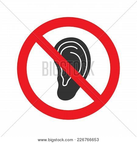 Forbidden Sign With Ear Glyph Icon. No Overhear Prohibition. Stop Silhouette Symbol. Negative Space.