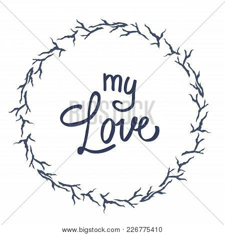 My Love Postcard. Phrase For Valentine S Day. Modern Brush Calligraphy. Isolated On White Background