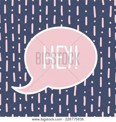 Speech Bubble With Word Hey. Valentine S Day Design Element. Hand Drawn Element For Your Designs Dre
