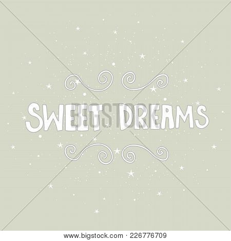 Vector Hand Written Lettering. Modern Calligraphy Phrase. Sweet Dreams. Hand Drawn Elements For Your