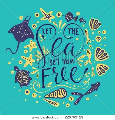 Let The Sea Set You Free. Vector Lettering Card With Handdrawn Phrase With Fishes, Stingray, Turtle,
