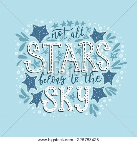 Not All Stars Belong To The Sky. Handdrawn Vector Summer Illustration. Calligraphic Hand Paindes Quo