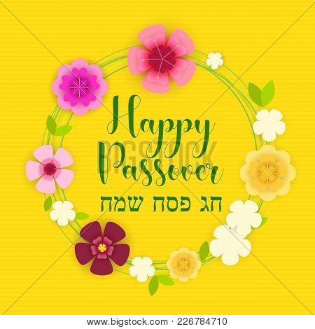 Happy Passover, Happy Passover On Hebrew, Greeting Card, Vector Illustration. Many Cute Colorful Flo