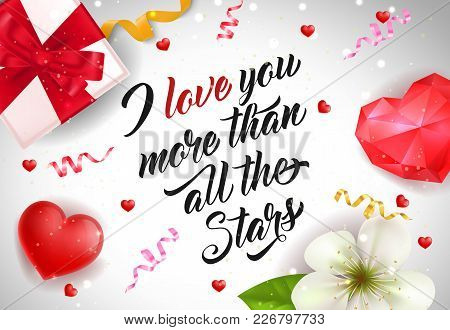 I Love You More Than All The Stars Lettering With Hearts, Streamer Gift And Blossom. Calligraphic In