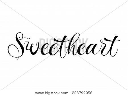 Sweetheart Lettering. Valentines Day Inscription In Black Color Handwritten Text, Calligraphy. Can B