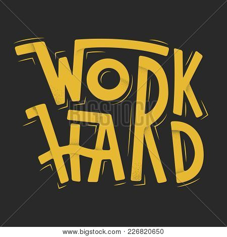 Work Hard. Grunge Poster With Inspirational Quote. Hand Drawn Vector Illustration With Hand-letterin