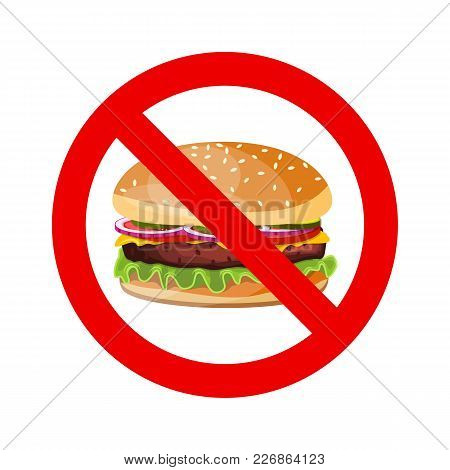 No Hamburger Allowed Sign. Fast Food Danger Label. Vector Illustration In Flat Style