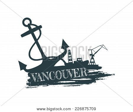 Anchor, Lighthouse, Ship And Crane Icons On Brush Stroke. Calligraphy Inscription. Vancouver City Na