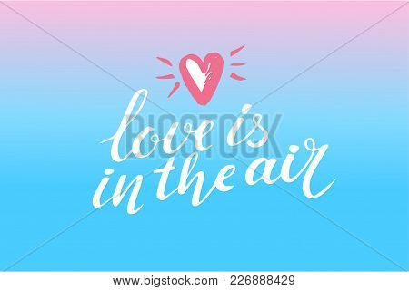 Vector Valentines Day Card, Typography Poster With Handdrawn Text And Graphic Elements. Love Is In T