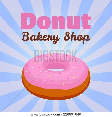 Vector Donut Poster, Banner With Pink Glaze Pastry For Advertising Of Bakery Shop. Made In Cartoon F