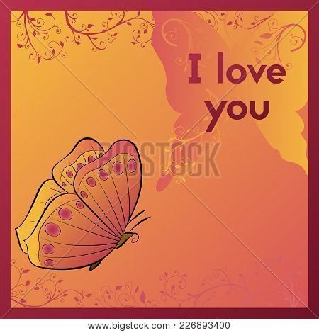 I Love You. E-card For Your Beloved. Postcard With Butterfly And Plant. Orange Greeting Card Vector
