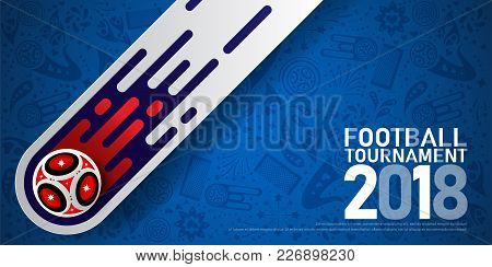 2018 World Championship Football Cup On Blue Background. Poster Soccer Template