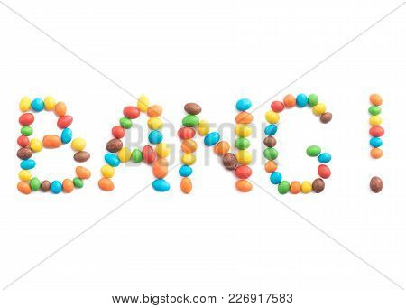 Word Bang, Of Multicolored Candies Isolated On White Background For Any Purpose