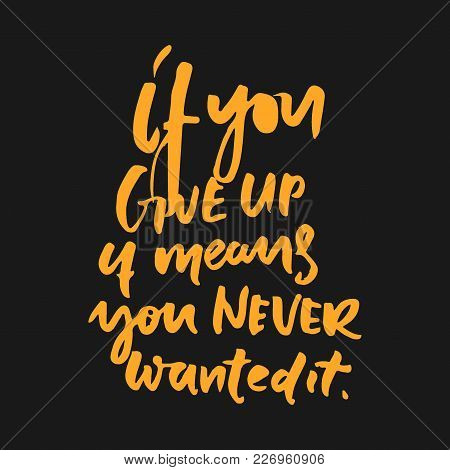 If You Give Up It Means, You Never Wanted It. Hand Lettering And Custom Typography For T-shirts, Bag
