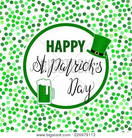 Lettering Happy St. Patricks Day With Green Hat And Green Beer. Hand Written. Vector. Calligraphy In