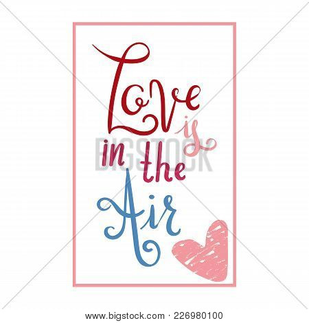 Romantic Hand Written Calligraphic Inscription Love Is In The Air. Love Quote For Wedding Cards, Val