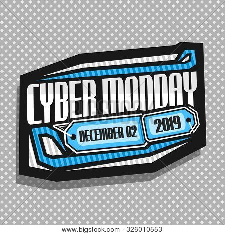Vector Logo For Cyber Monday, Dark Futuristic Sign Board With Original Typeface For Words Cyber Mond