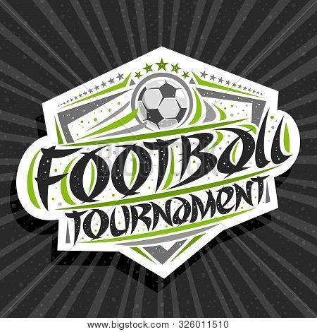 Vector Logo For Football Tournament, Modern Signage With Hitting Ball In Goal, Original Brush Typefa