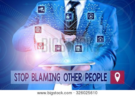 Handwriting text writing Stop Blaming Other People. Concept meaning Do not make excuses assume your faults guilt Male human wear formal work suit presenting presentation using smart device. poster