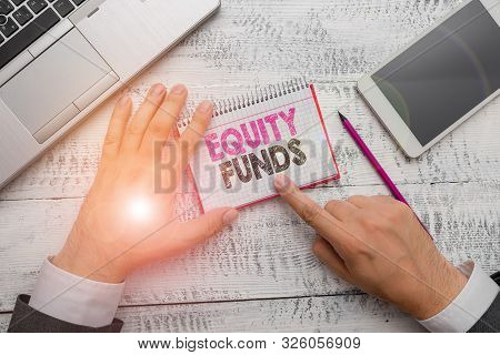 Handwriting text Equity Funds. Concept meaning type of mutual fund that buys ownership in businesses. poster