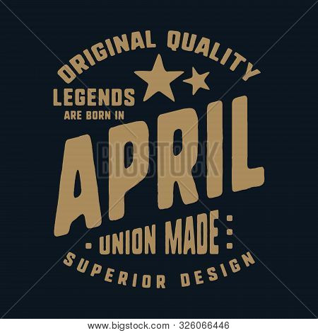 Legends Are Born In April T-shirt Print Design. Vintage Typography For Badge, Applique, Label, T Shi
