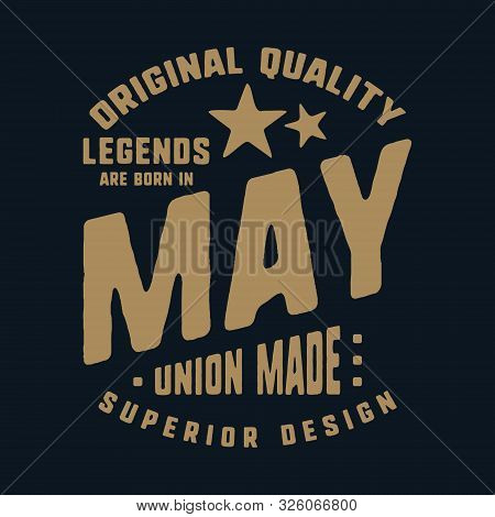 Legends Are Born In May T-shirt Print Design. Vintage Typography For Badge, Applique, Label, T Shirt
