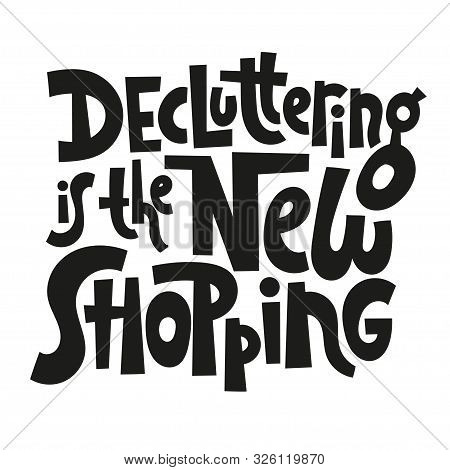 Decluttering Is The New Shopping. Unique Vector Hand-written Phrase About Reasonable Consumption, Bu