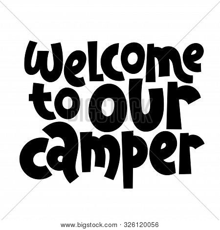 Welcome To Our Camper. Hand Drawn Vector Lettering Quote About Tourism Vacation, Travel In A Caravan