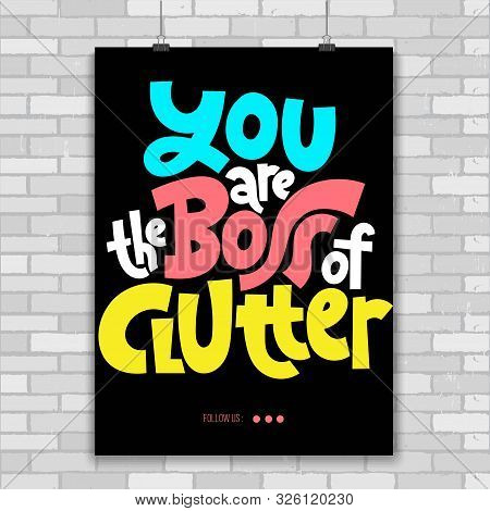 You Are The Boss Of Clutter. Unique Vector Print A4 Poster About Reasonable Consumption, Buying Unne