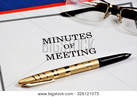 Minutes Of The Meeting--a Document Recording The Event, Fact And Agreement Of The Meeting. The Proto