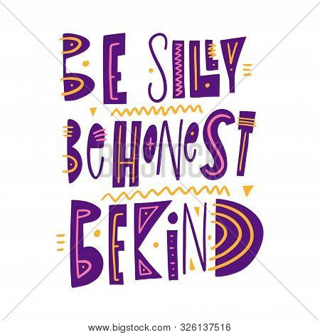 Be Silly, Be Honest, Be Kind. Hand Drawn Vector Lettering Phrase. Cartoon Style