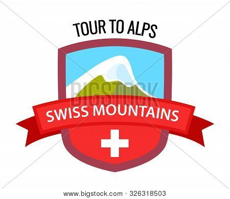 Tour To Alps - Coat Of Arm, Swiss Mountains On Blazon In Shield Shape With National Flag Of Switzerl