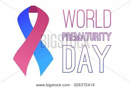 International Day Of Premature Babies. Festive Pink Blue Ribbon With The Inscription On A White Back