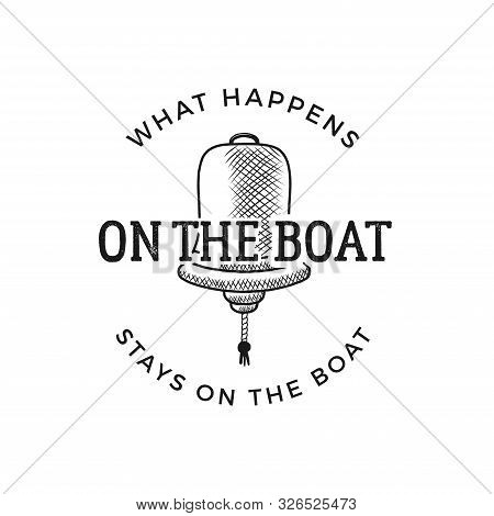 Nautical Style Vintage Wanderlust Print Design For T-shirt, Logos Or Badge. What Happens On The Boat