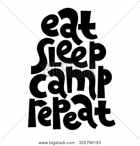 Eat, Sleep, Camp, Repeat. Hand Drawn Vector Lettering Quote About Tourism Vacation, Travel In A Cara