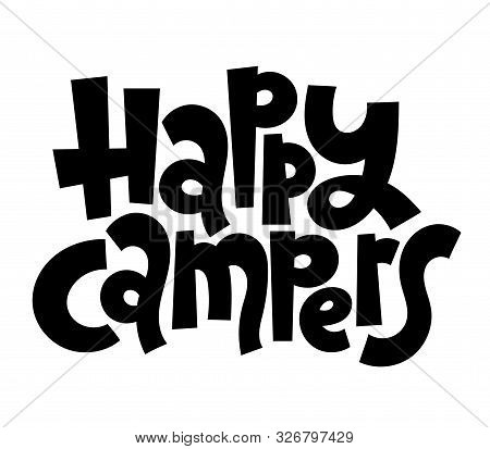 Happy Campers. Hand Drawn Vector Lettering Quote About Tourism Vacation, Travel In A Caravan, Van Li