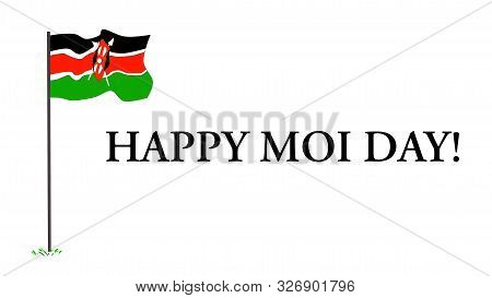 Nairobi, Kenya - October 6: Happy Moi Day Words And A Kenya Flag On A Pole Designed In October 6, 20