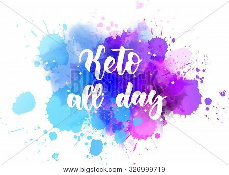 Keto All Day - Handwritten Modern Calligraphy Lettering On Abstract Multicolored Watercolor Splash B