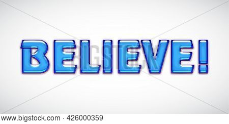 Believe Phrase. Hand Drawn Lettering Card. Ink Illustration. Modern Brush Calligraphy. Isolated On W