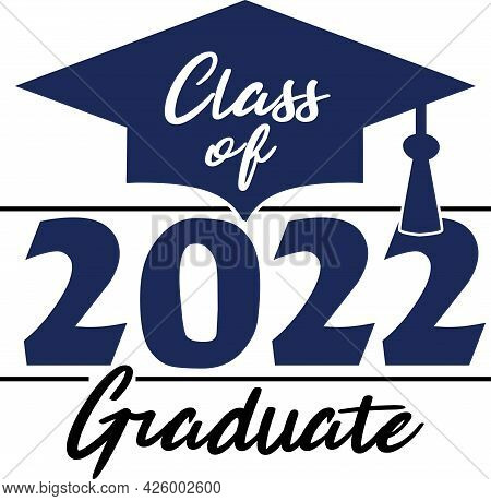 Graduating Class Of 2022 Blue Graduation Cap Graduate Graphic