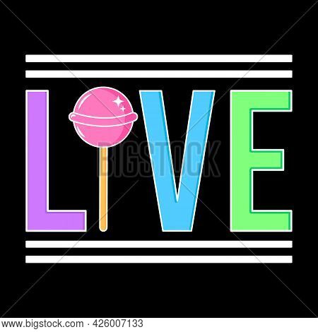 Live Text With A Lollipop, Slogan Print Vector