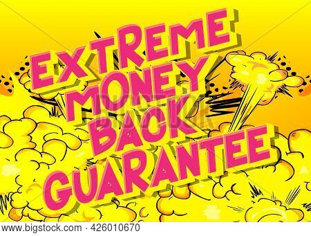 Extreme Money Back Guarantee - Comic Book Words On Abstract Background. Money Related Service, Shopp