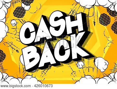 Cash Back - Comic Book Words On Abstract Background. Money Related Service, Shopping And Finance, Mo